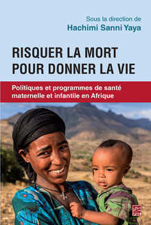 couverture du livre : Risquer la mort pour donner la vie : Politiques et programmes de santé maternelle et infantile en Afrique