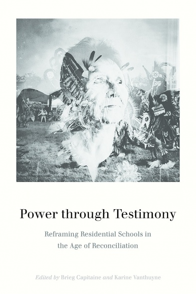 couverture du livre :Power through Testimony Reframing Residential Schools in the Age of Reconciliation