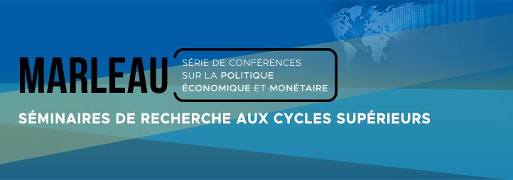 Séminaires de recherche aux cycles supérieurs - Série de conférences Marleau sur la politique économique et monétaire