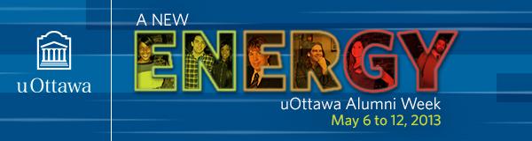 A new energy uottawa Alumni week May 6 to 12, 2013